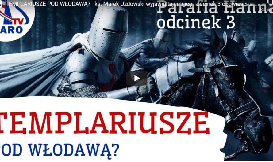Templariusze w Hannie ?? – ks. Marek Uzdowski